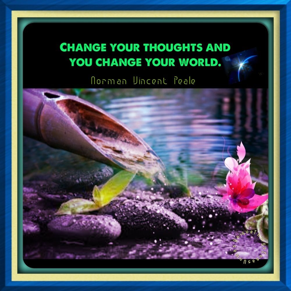 Change your thoughts and your change your World