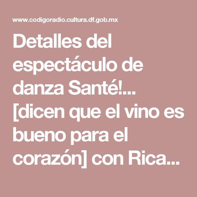 """Detalles del espectáculo de danza Santé!... [dicen que el vino es bueno para el corazón] con Ricardo Osorio """"El Niño""""."""