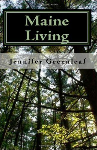 Maine Living: One Writer's Perspective: Jennifer Greenleaf: 9781449985066: Amazon.com: Books