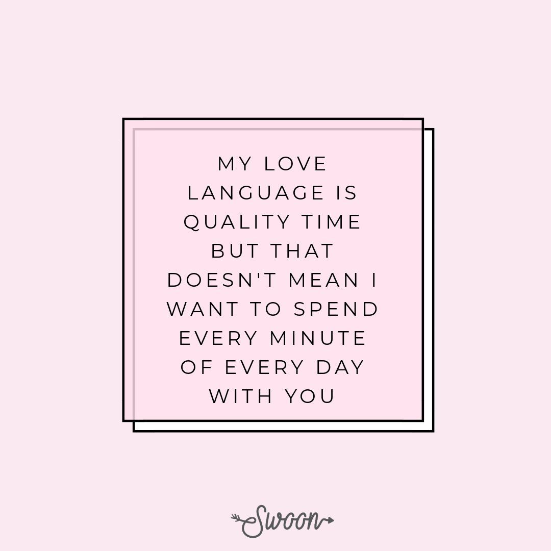 My Love Language Is Quality Time But That Doesn T Mean I Want To Spend Every Second With You Love Languages Love Advice Quality Time