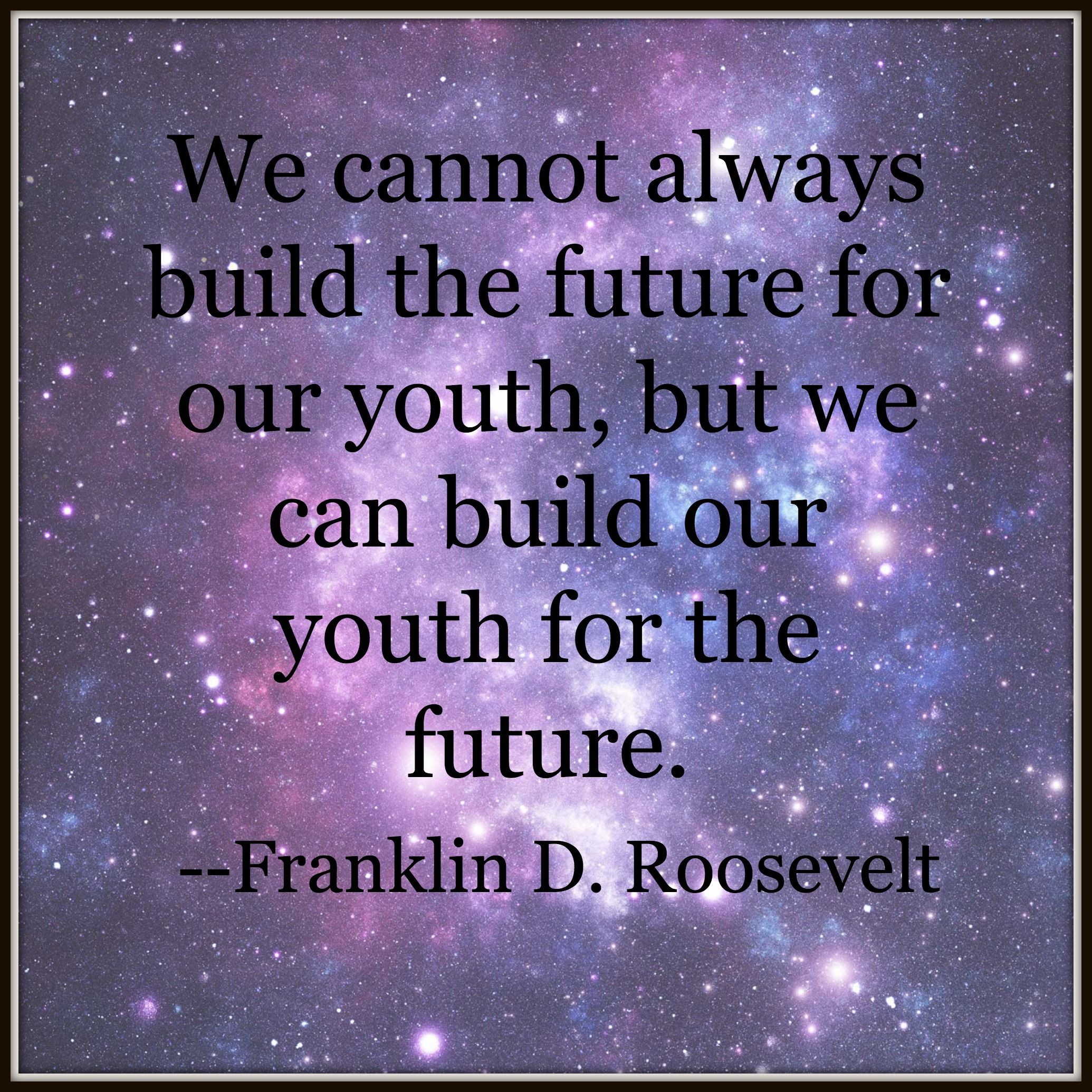 We Cannot Always Build The Future For Our Youth But We Can Build Our Youth For The Future Powerful Words Thoughts Quotes Education Quotes