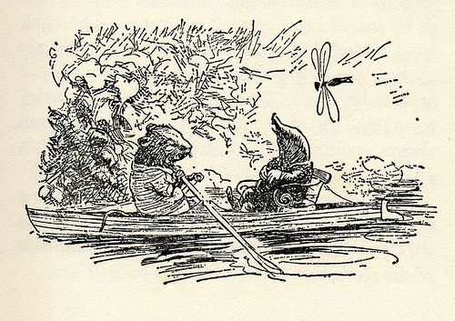 """There is nothing- absolutely nothing-  half so much worth doing  as simply messing about in boats.""  -Ratty said to Mole in Kenneth Grahame's, The Wind in the Willows."