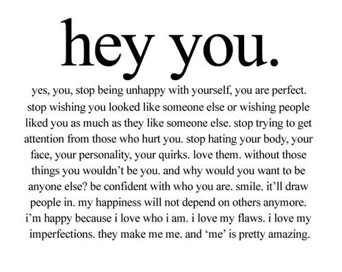 Hey YOU, Yes You. Stop Being Unhappy With Yourself, You