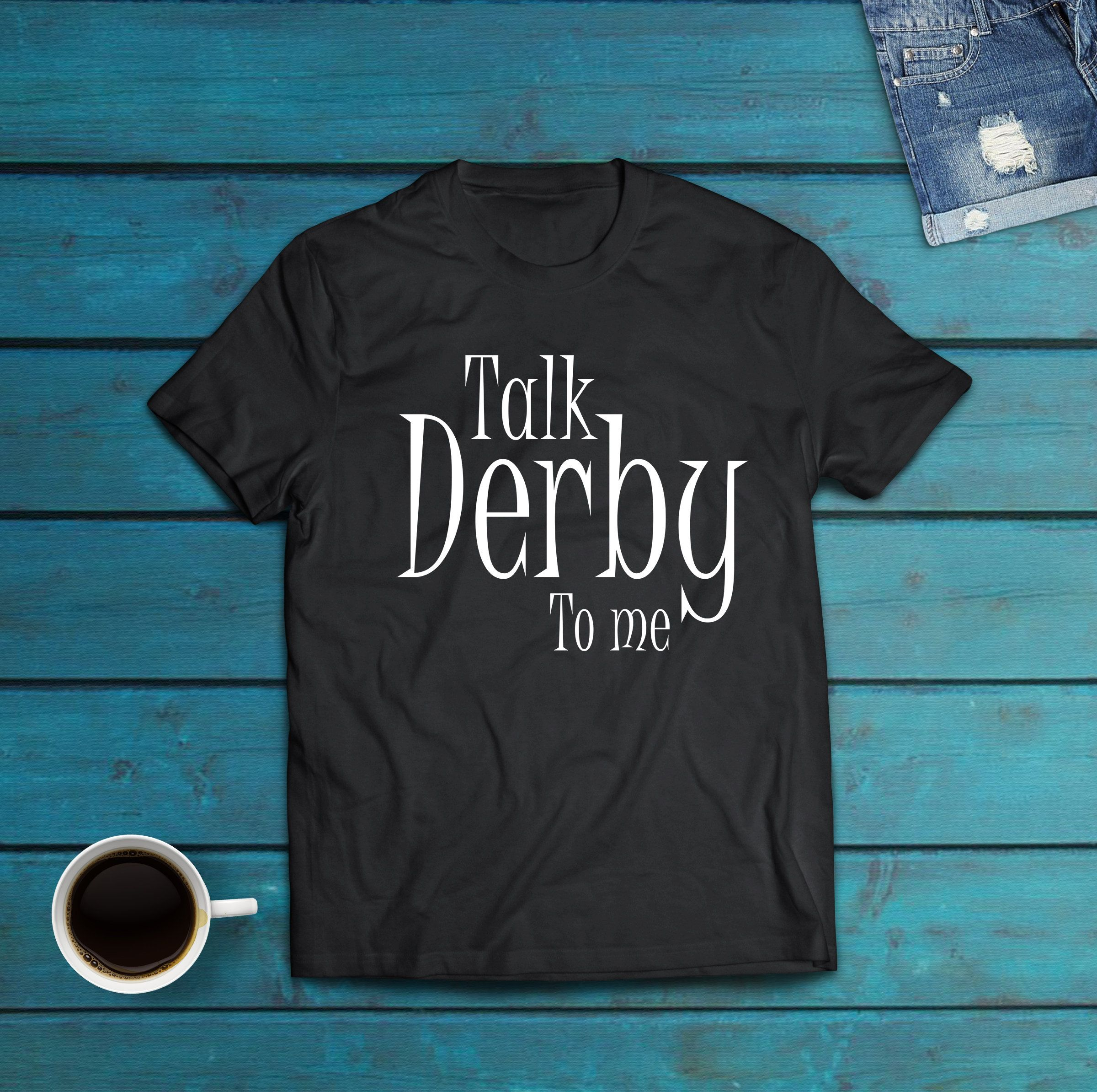 4a1bed5c1 Kentucky Derby Shirt Talk Derby to me, Horse race Funny Shirts   T ...