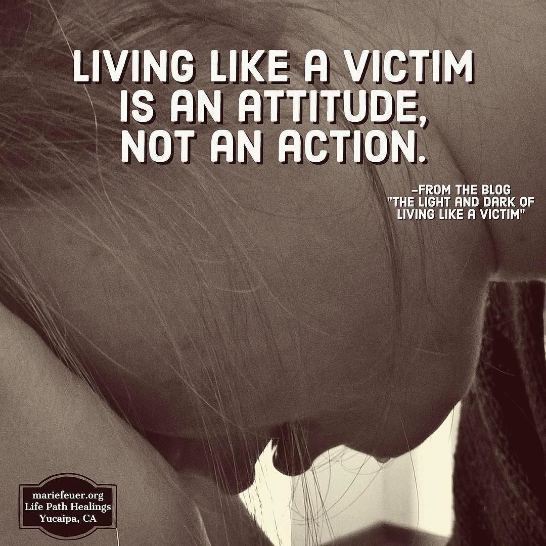 What does it look like to live like a victim? It is an