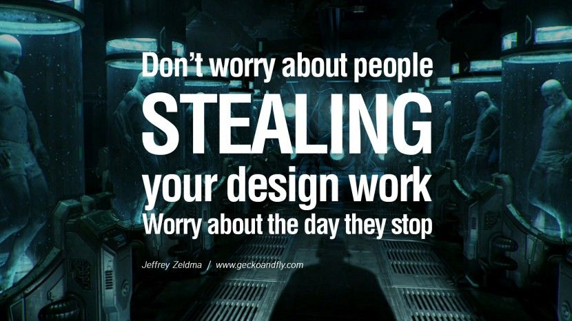 Don't worry about people stealing your design work. Worry about the day they stop. - Jeffrey Zeldman Motivational Inspirational Quotes For Entrepreneur On Starting Up A Business Start Up never Give Up