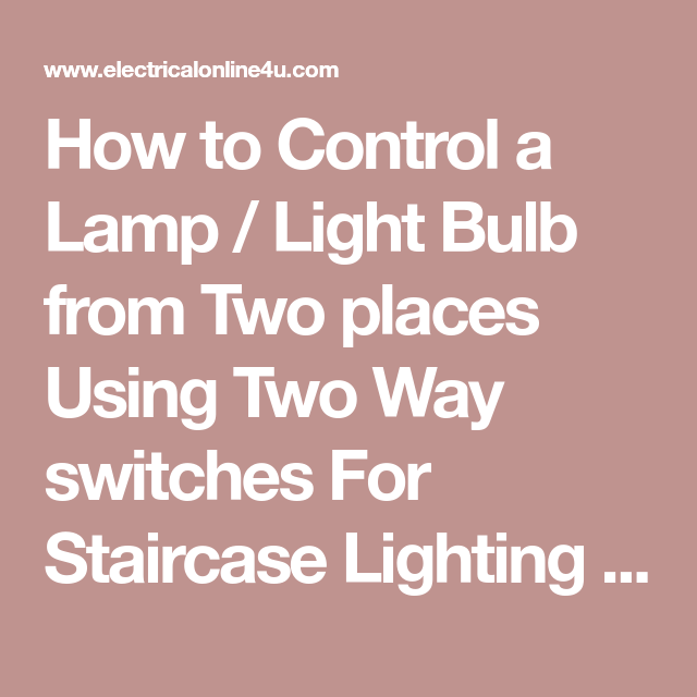 How to Control a Lamp / Light Bulb from Two places Using Two Way ...