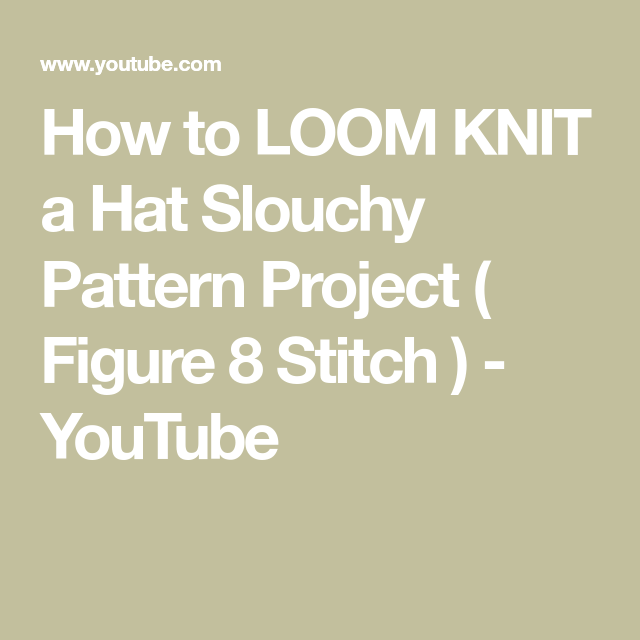 How To LOOM KNIT A Hat Slouchy Pattern Project ( Figure 8
