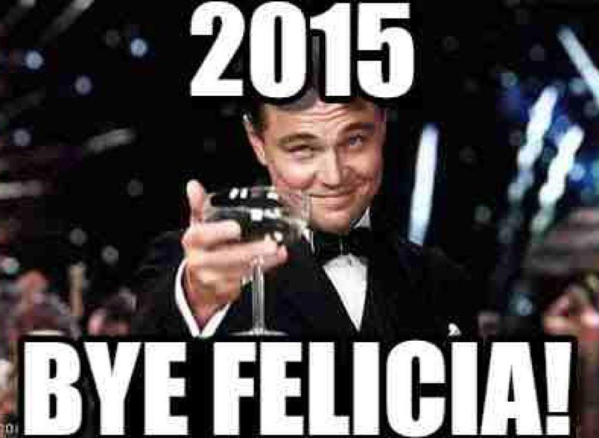 Happy new year. Bye Felicia 2015