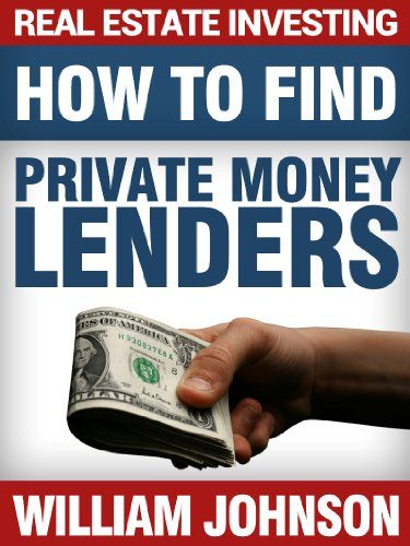 Amazon Com Real Estate Investing How To Find Private Money Lenders Ebook William Johnson Kindle Store Money Lender Real Estate Investing Private Lender