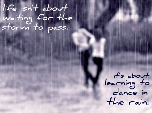 dancing in the rain quote | Words to live by | Pinterest ...