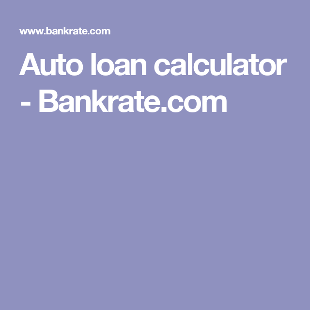Auto Loan Calculator  BankrateCom  Auto Loan    Loan