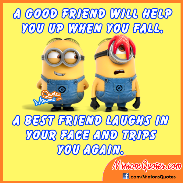 A Good Friend Helps You When You Fall. A Best Friend Laughs In Your Face. Minions  MinionsMinions QuotesFunny ...