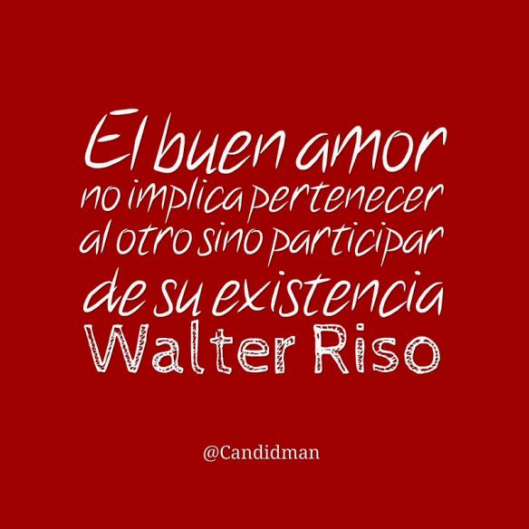 20160215 El buen amor no implica pertenecer al otro sino participar de su existencia - Walter Riso @Candidman