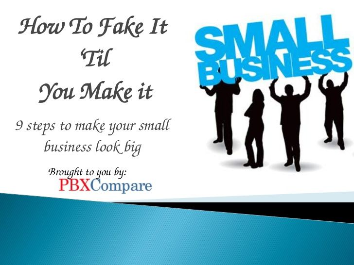 fake-it-until-you-make-it-small-business-strategy-2012 by Amber Hauptman via Slideshare