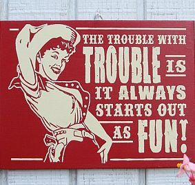 Cowgirl Trouble Wood Sign, Home Decor :: Wall Decor :: Clickin Cowgirls
