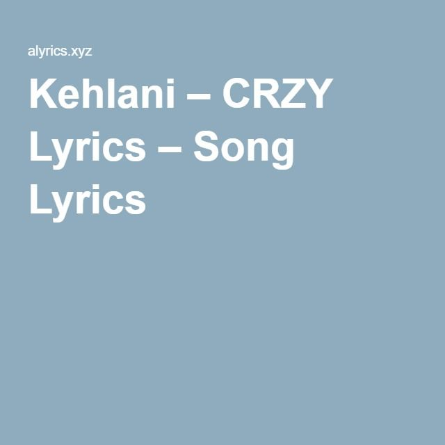 Kehlani – CRZY Lyrics – Song Lyrics