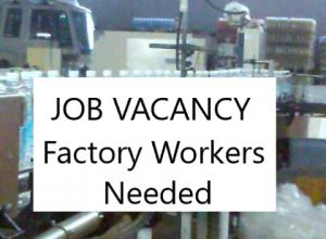 JOB VACANCY Male and Female Factory Workers Needed