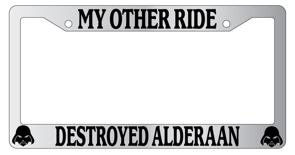 Chrome License Plate Frame My Other Ride Destroyed Alderaan Auto ...