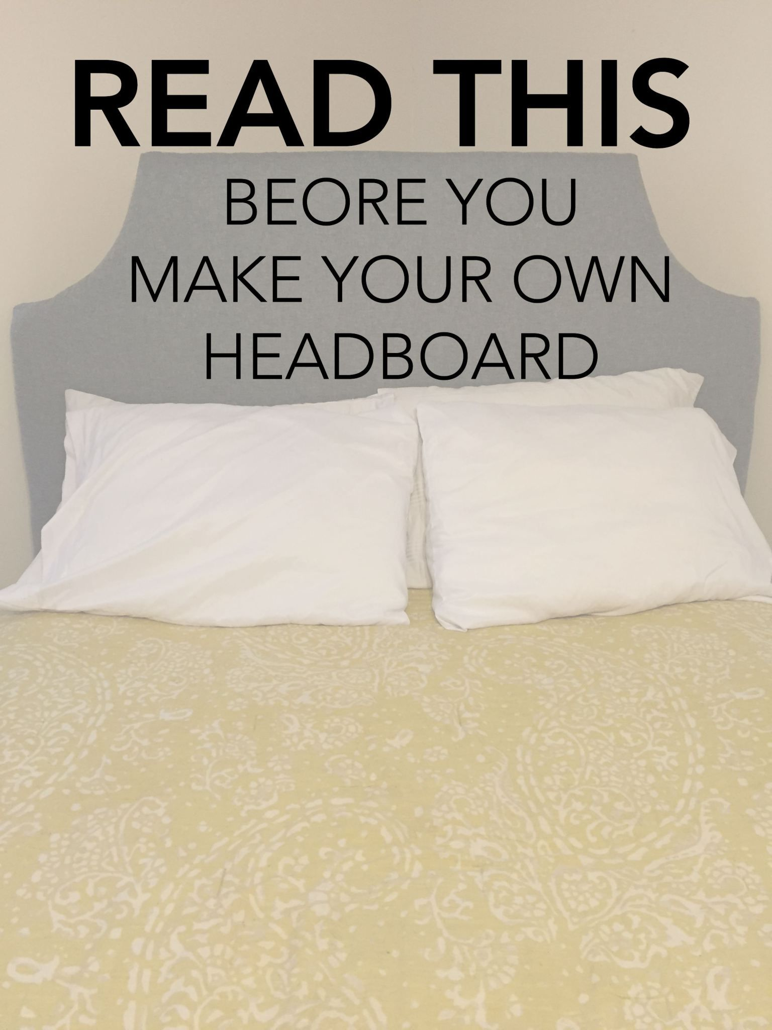 Think before you DIY your own Headboard Make your own