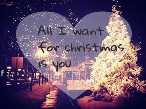 All I want for Christmas is you! That would be the greatest ...