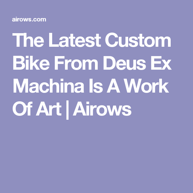 The Latest Custom Bike From Deus Ex Machina Is A Work Of Art | Airows