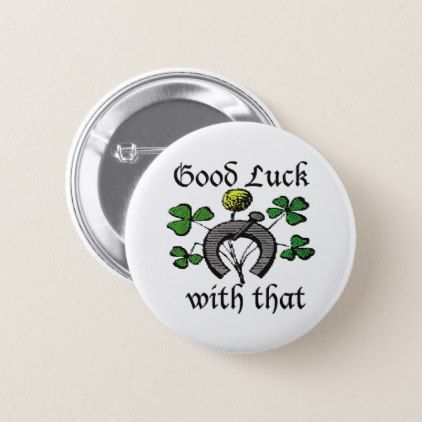 Good Luck With That On St Patricks Day Gifts Saint Patrick S Ireland Irish Holiday Party