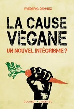 La cause végane Frédéric Denhez Buchet/Chastel Livre