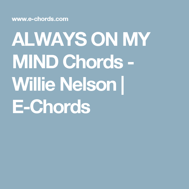 Always On My Mind Chords Willie Nelson E Chords Guitar Sheet