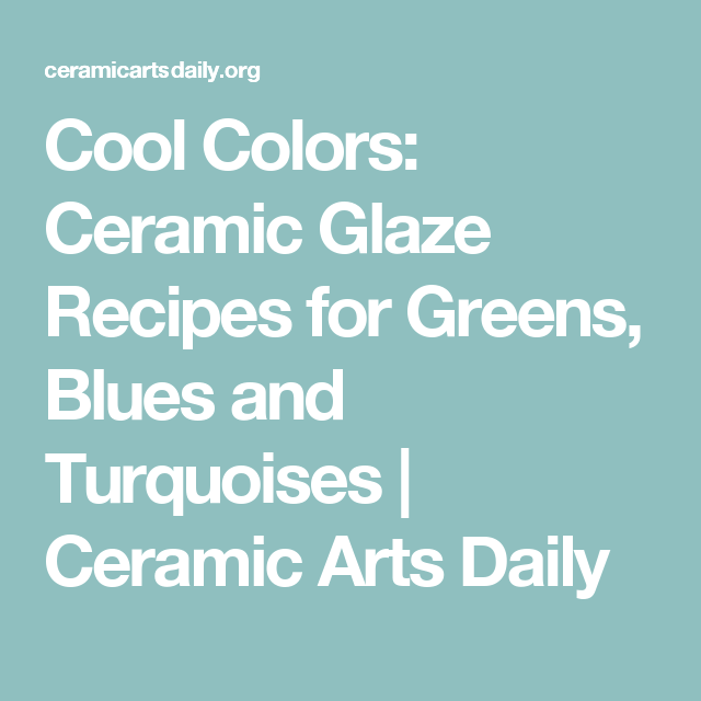 Cool Colors: Ceramic Glaze Recipes for Greens, Blues and Turquoises | Ceramic Arts Daily