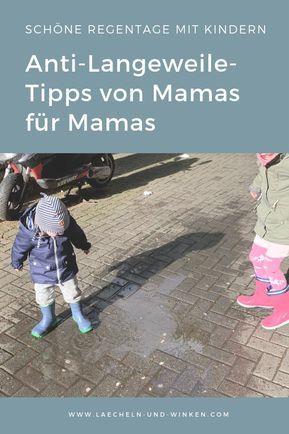 Schöne Regentage mit Kindern – Anti-Langeweile-Tipps von Mamas für Mamas