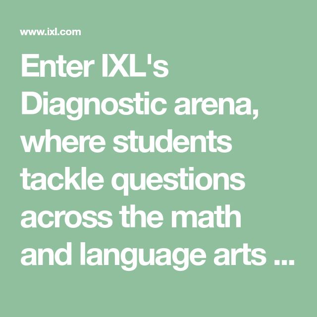 Enter IXL's Diagnostic arena, where students tackle questions across