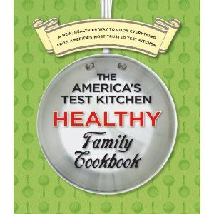 The America S Test Kitchen Healthy Family Cookbook A New