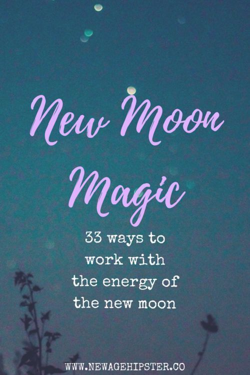 New Moon Magic - 33 ways to work with the energy of the new moon — New Age Hipster