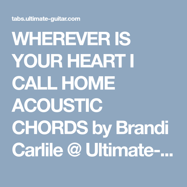 Wherever Is Your Heart I Call Home Acoustic Chords By Brandi Carlile