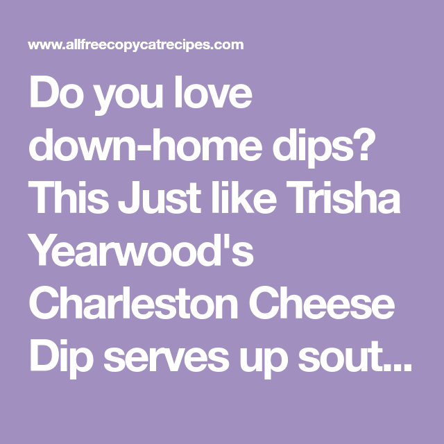 Just like Trisha Yearwood's Charleston Cheese Dip