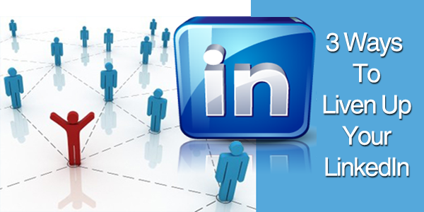 3 Easy Ways to Liven Up Your LinkedIn CT Social