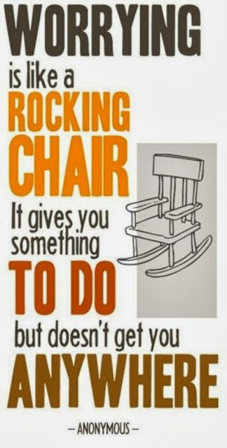 Worrying Is Like A Rocking Chair It Gives You Something To Do But Doesnt