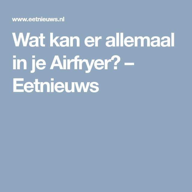 Wat Kun Je Allemaal Maken Met Je Airfryer Eetnieuwsnl Airfryer
