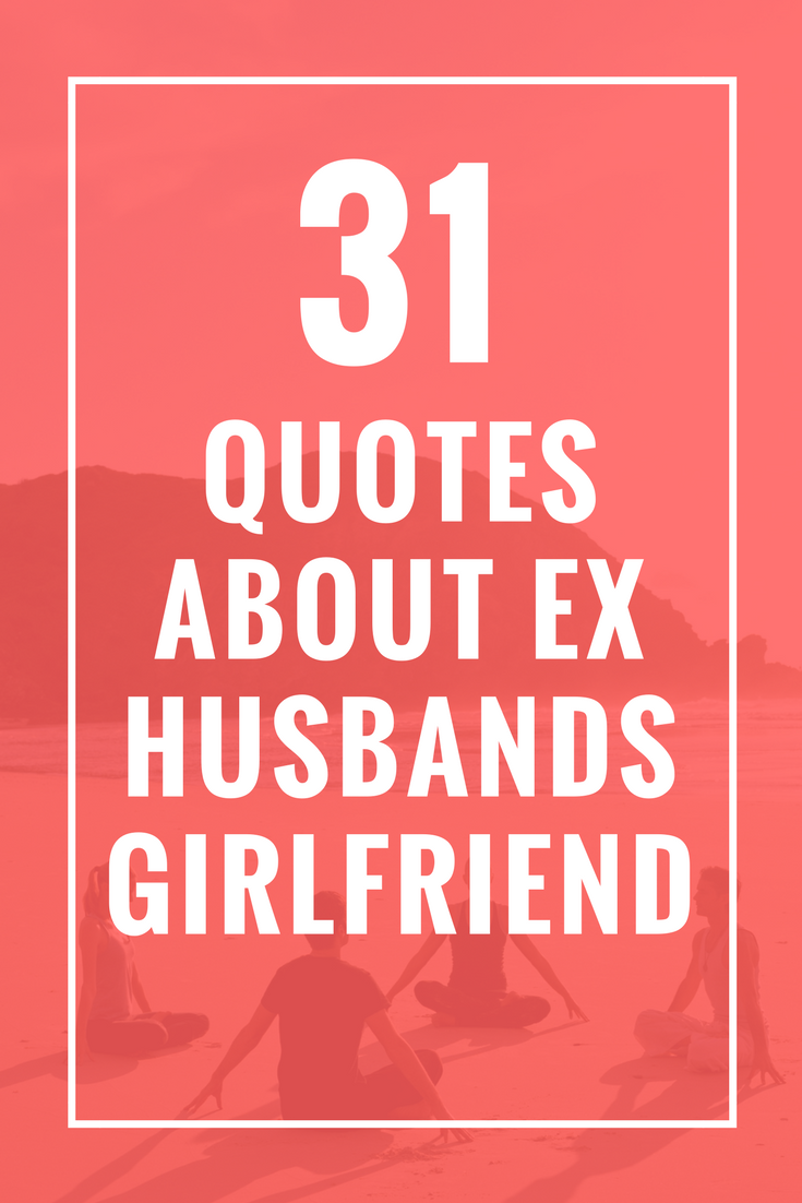 31 Quotes About Ex Husbands Girlfriend | quote about | Kite ...