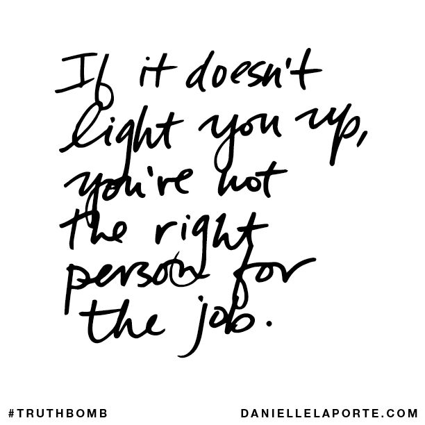 If It Doesn't Light You Up, You're Not The Right Person