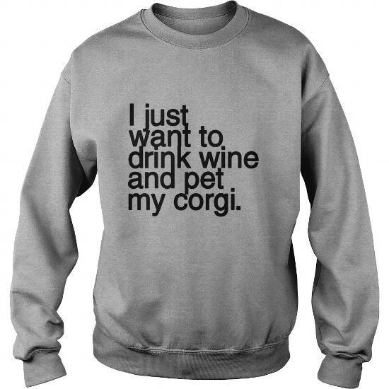8aad92b4 I just want to drink wine and pet my CORGI tshirt | dogs | Shirts ...
