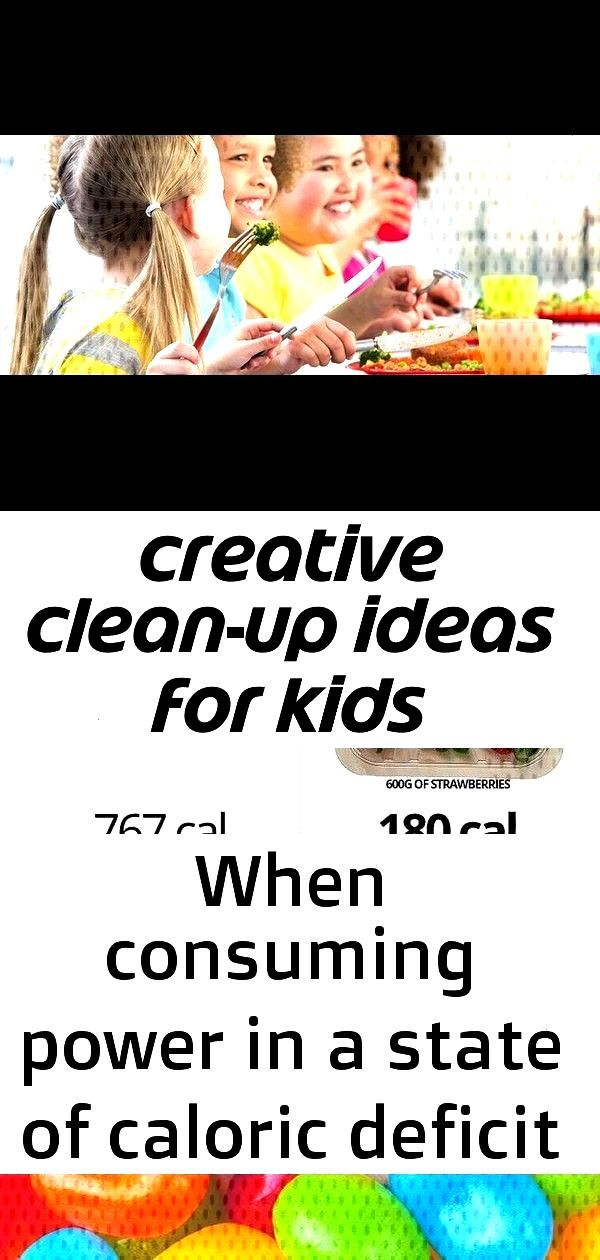 Creative Clean-Up Ideas for Kids When consuming power in a state of caloric deficit for fats loss,