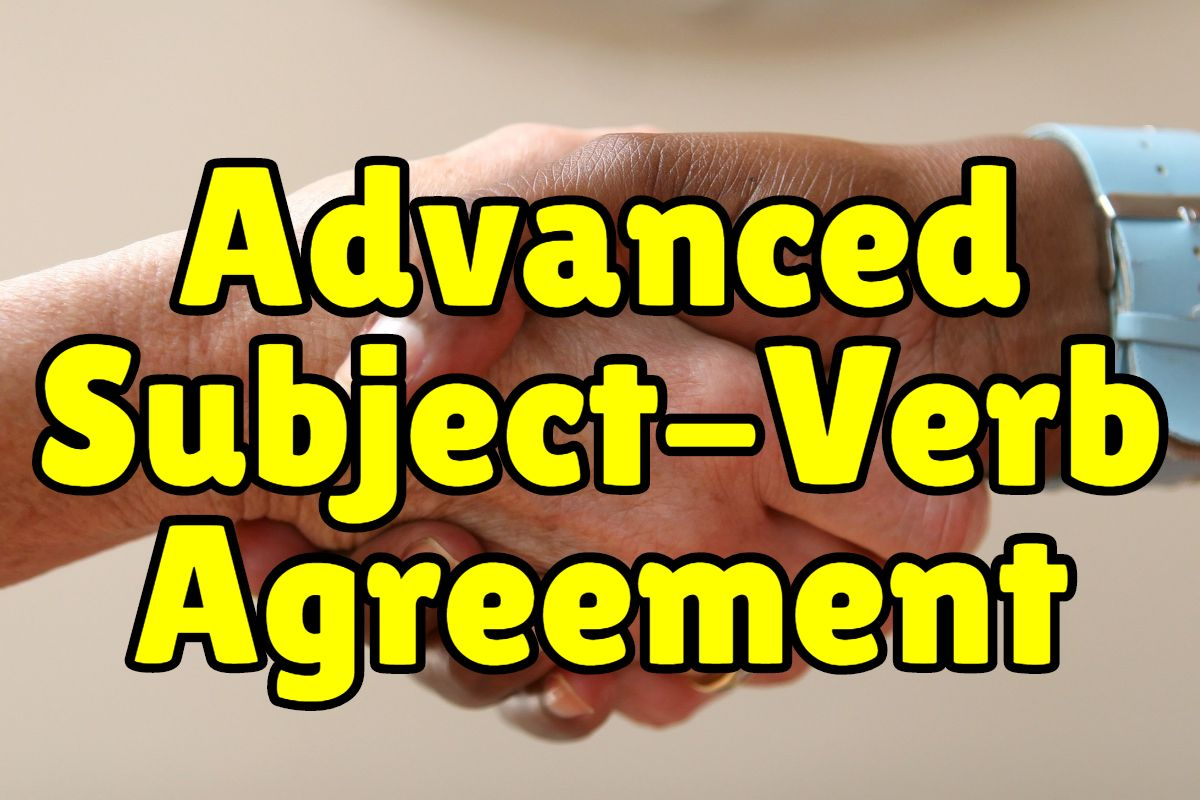 Advanced Subject Verb Agreement Exercises