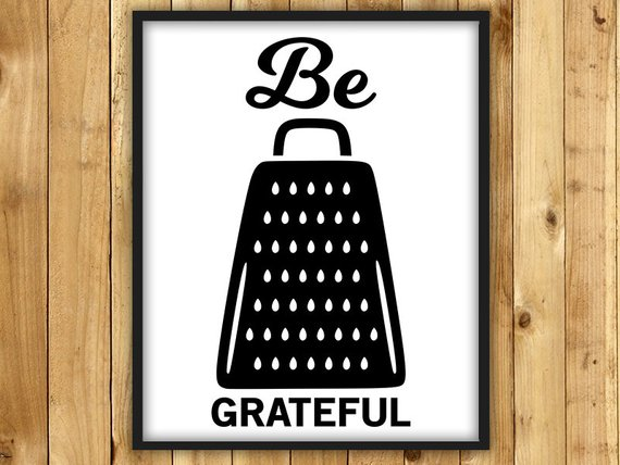 Be Grateful Kitchen Wall Art Print Cheese Grater Pun