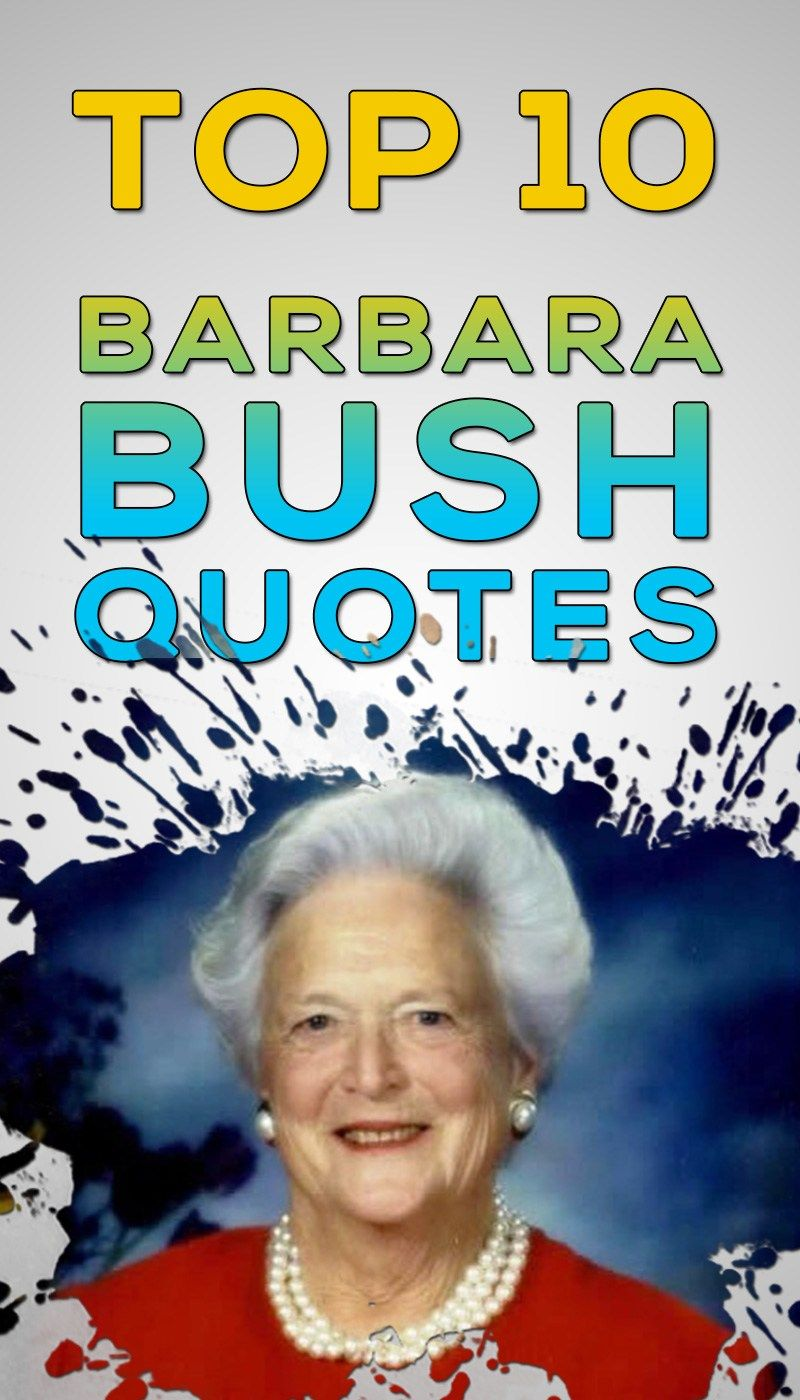 Top 10 Inspirational And Notable Barbara Bush Quotes