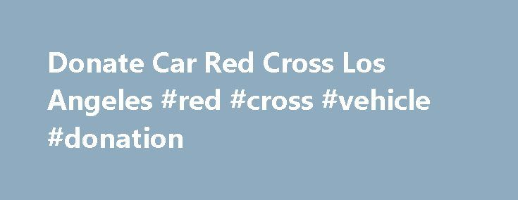 Donate Car Red Cross Los Angeles Red Cross Vehicle Donation Http