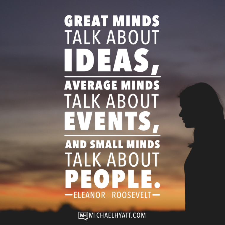 Great minds talk about ideas.