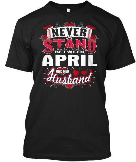 Never Stand Between April V Husband ! Black T-Shirt Front