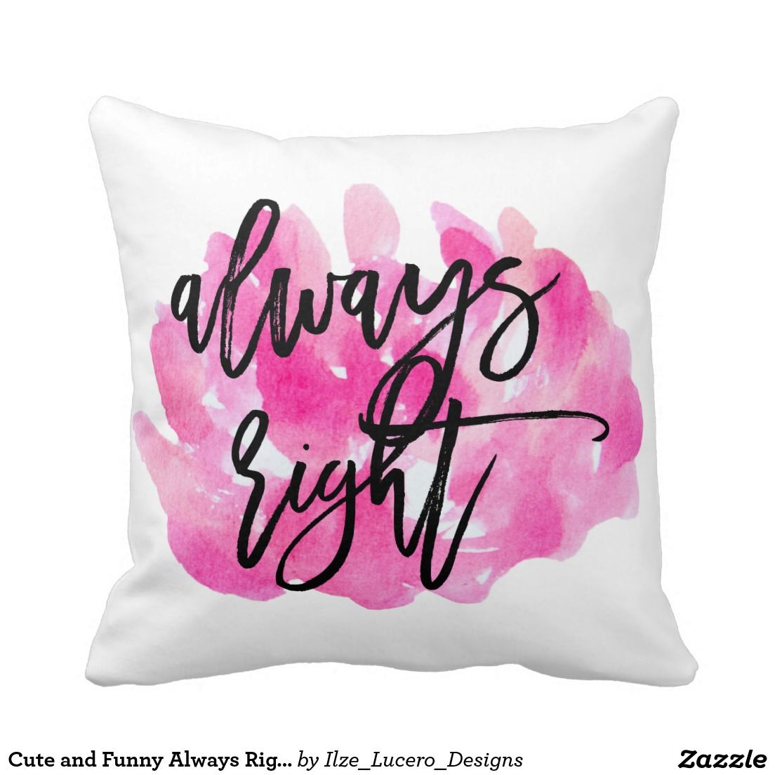 Cute and Funny Always Right Throw Pillow | Wedding Things ...